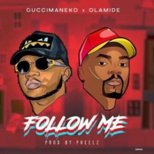 "Guccimaneko - ""Follow Me"" (Prod. By Pheelz) ft Olamide"